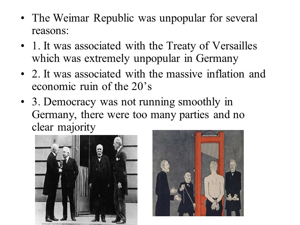 The Weimar Republic was unpopular for several reasons: