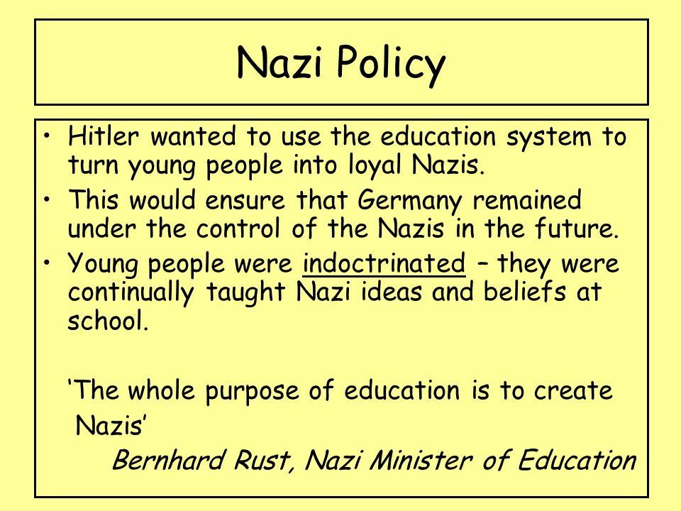 Nazi Policy Hitler wanted to use the education system to turn young people into loyal Nazis.