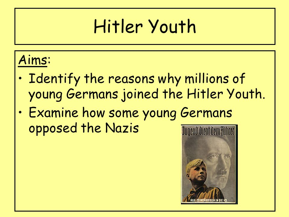Hitler Youth Aims: Identify the reasons why millions of young Germans joined the Hitler Youth.