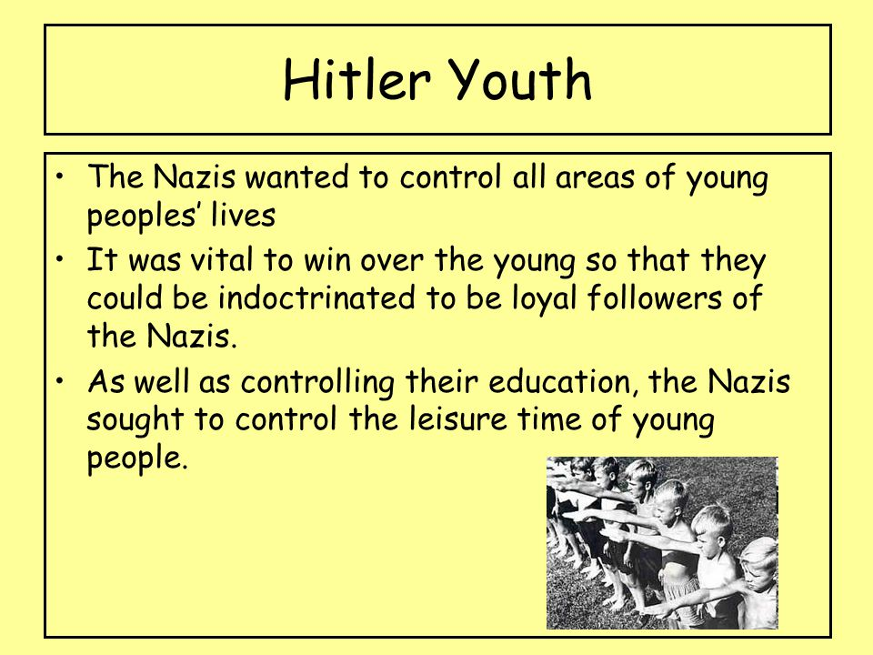 Hitler Youth The Nazis wanted to control all areas of young peoples' lives.