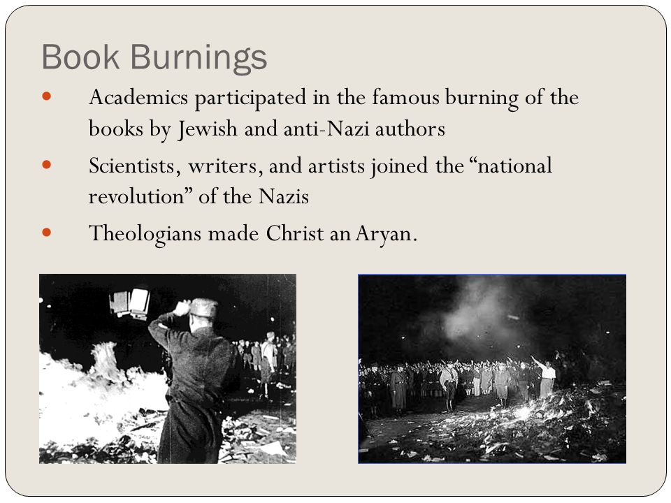 Book Burnings Academics participated in the famous burning of the books by Jewish and anti-Nazi authors.