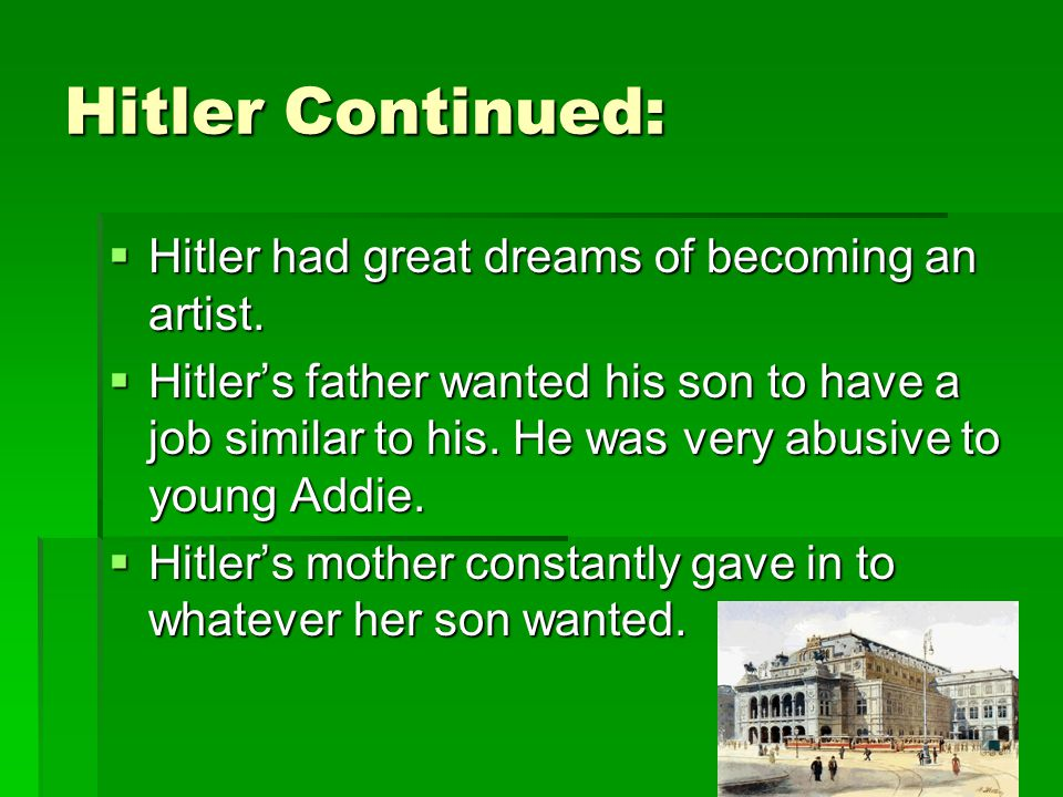 Hitler Continued: Hitler had great dreams of becoming an artist.