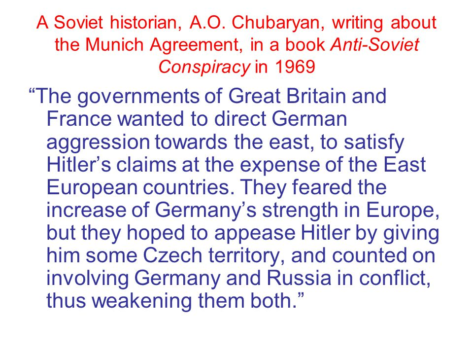 A Soviet historian, A.O. Chubaryan, writing about the Munich Agreement, in a book Anti-Soviet Conspiracy in 1969