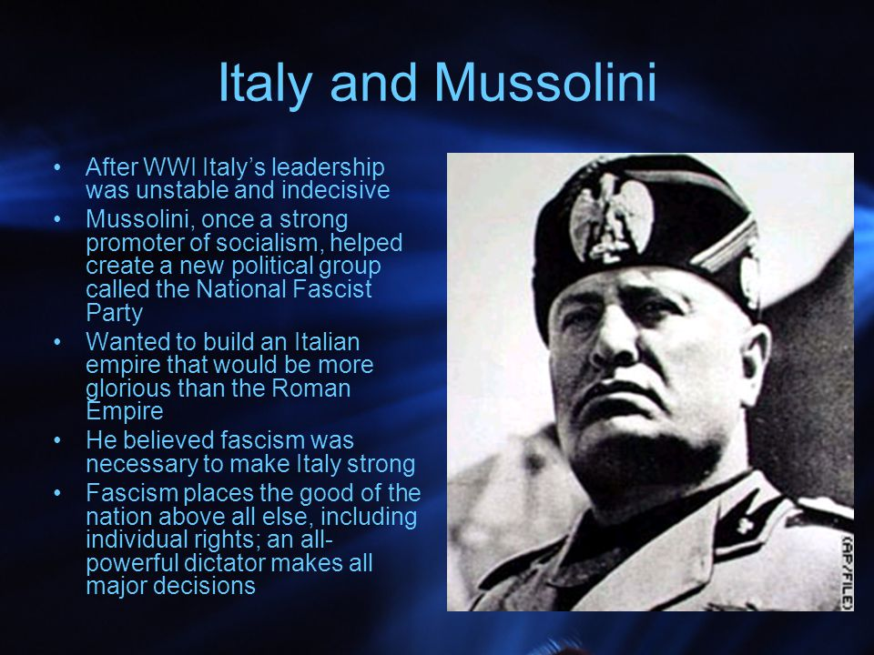 Italy and Mussolini After WWI Italy's leadership was unstable and indecisive.