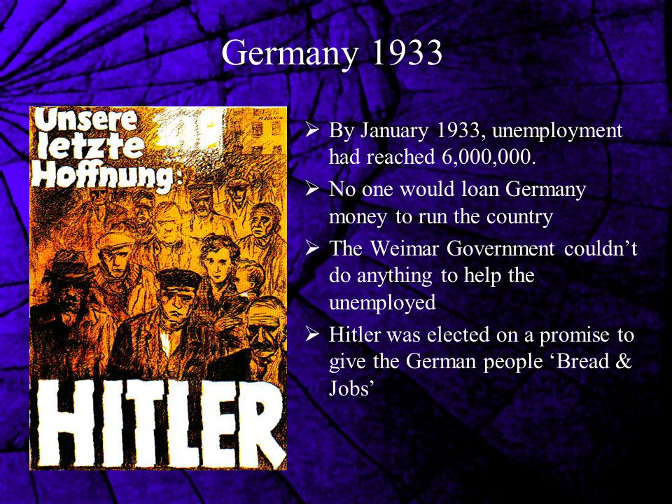 Germany 1933 By January 1933, unemployment had reached 6,000,000.