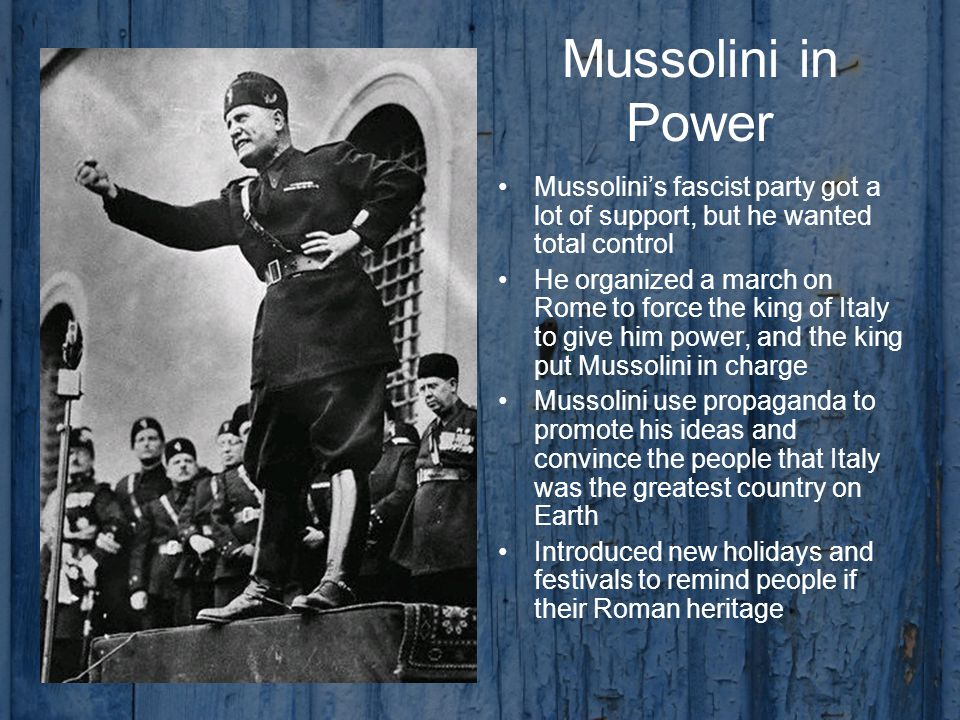 Mussolini in Power Mussolini's fascist party got a lot of support, but he wanted total control.