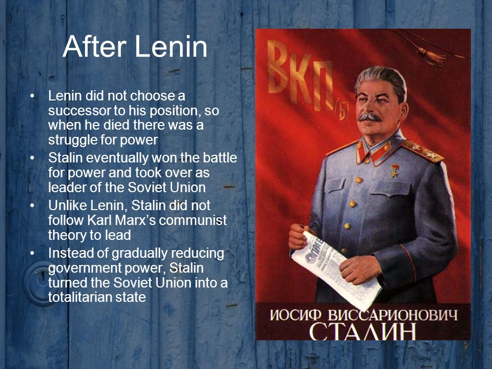After Lenin Lenin did not choose a successor to his position, so when he died there was a struggle for power.