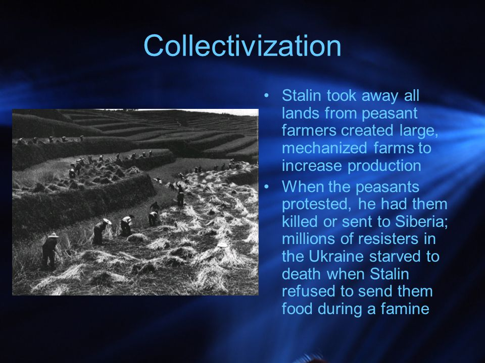 Collectivization Stalin took away all lands from peasant farmers created large, mechanized farms to increase production.
