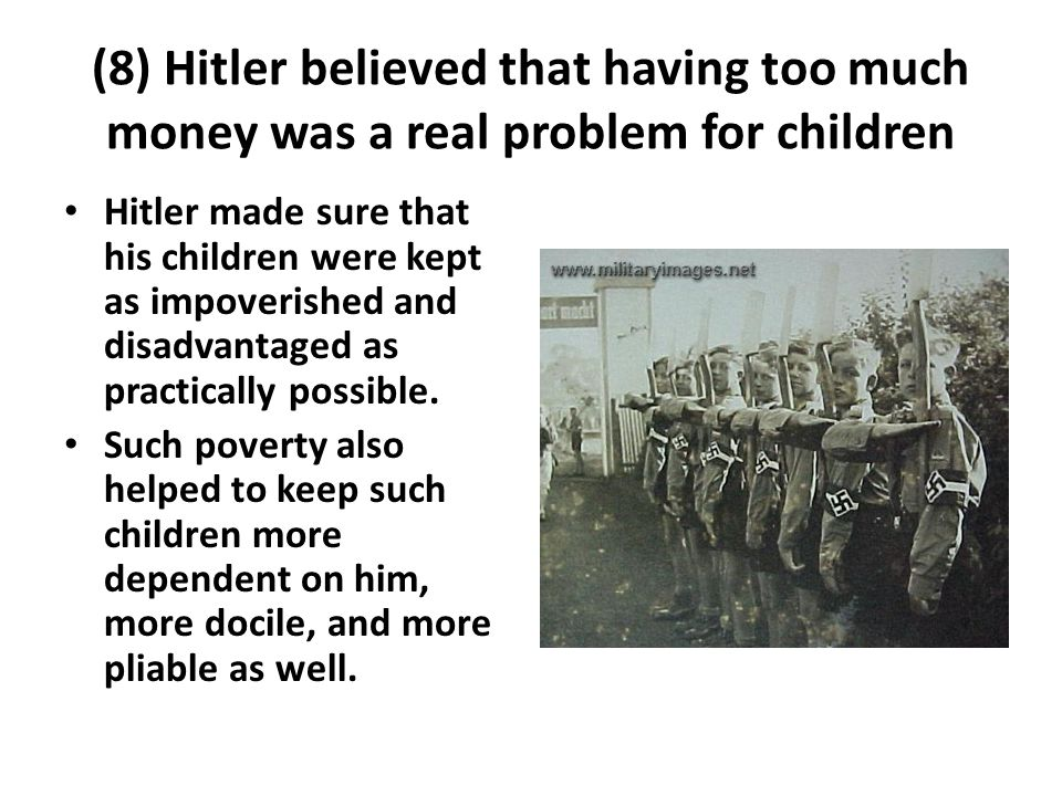 (8) Hitler believed that having too much money was a real problem for children