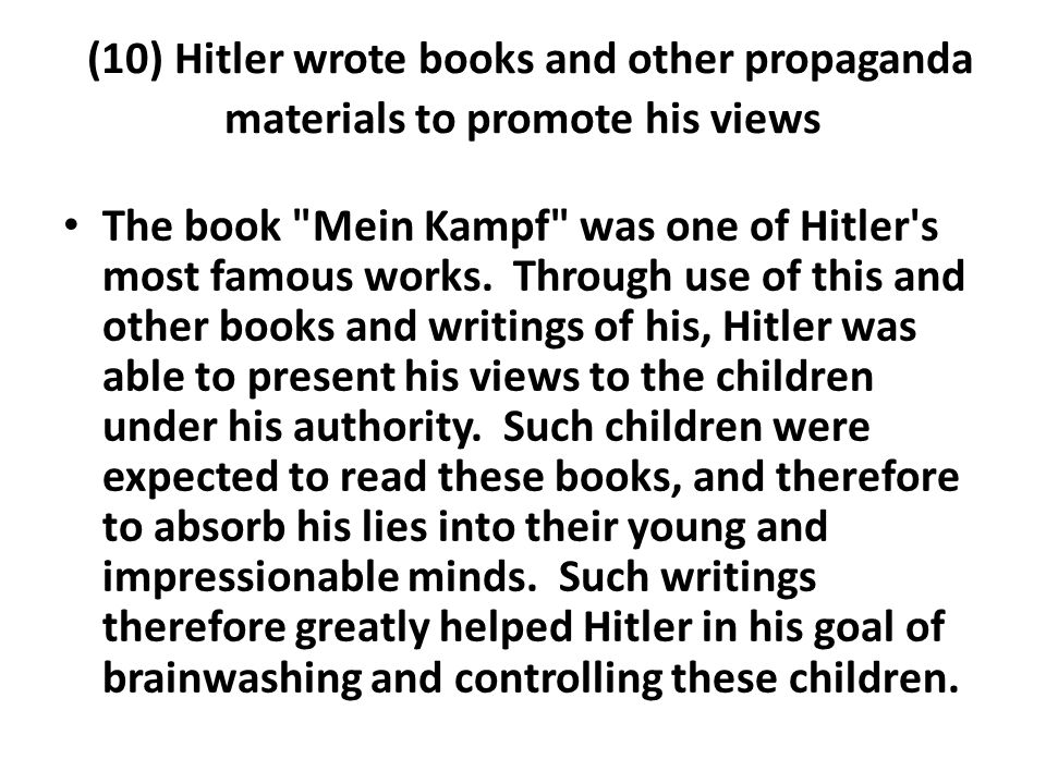 (10) Hitler wrote books and other propaganda materials to promote his views