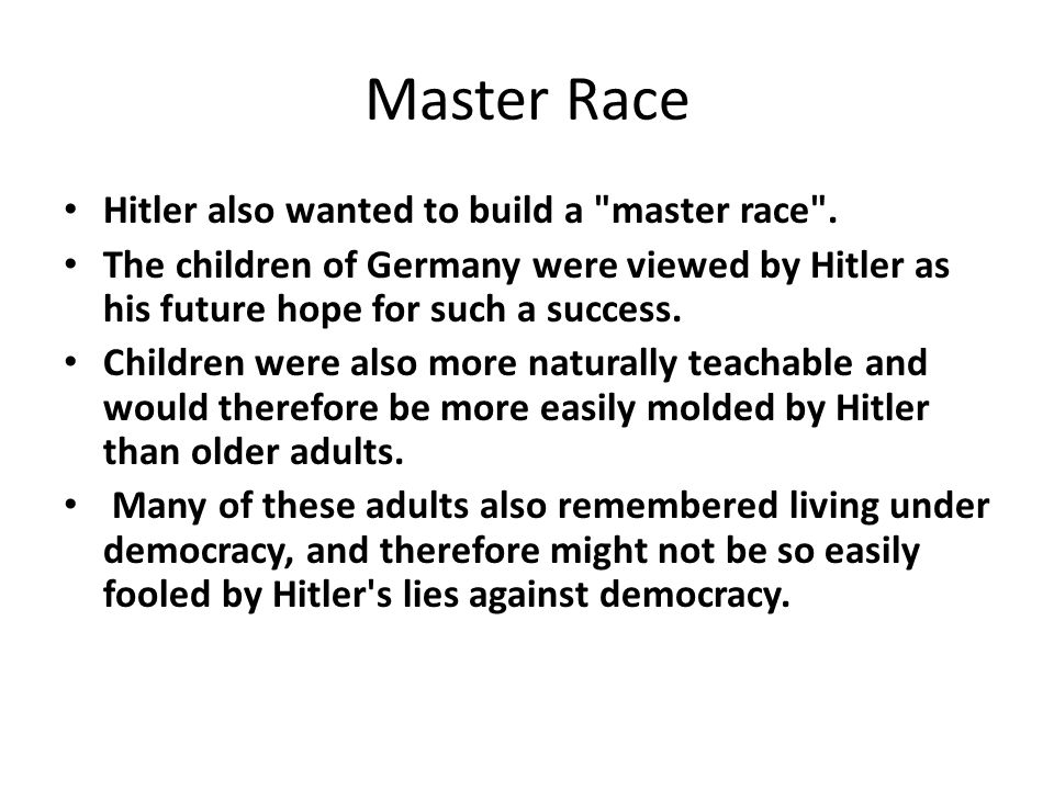 Master Race Hitler also wanted to build a master race .