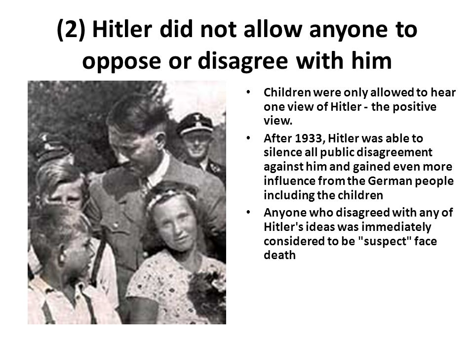 (2) Hitler did not allow anyone to oppose or disagree with him