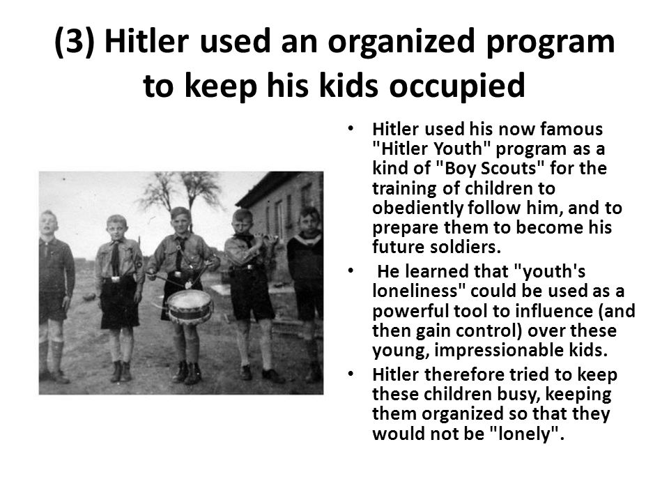 (3) Hitler used an organized program to keep his kids occupied