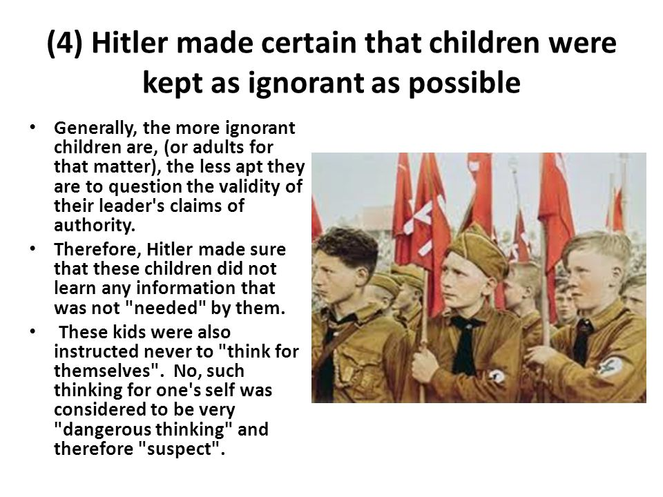 (4) Hitler made certain that children were kept as ignorant as possible