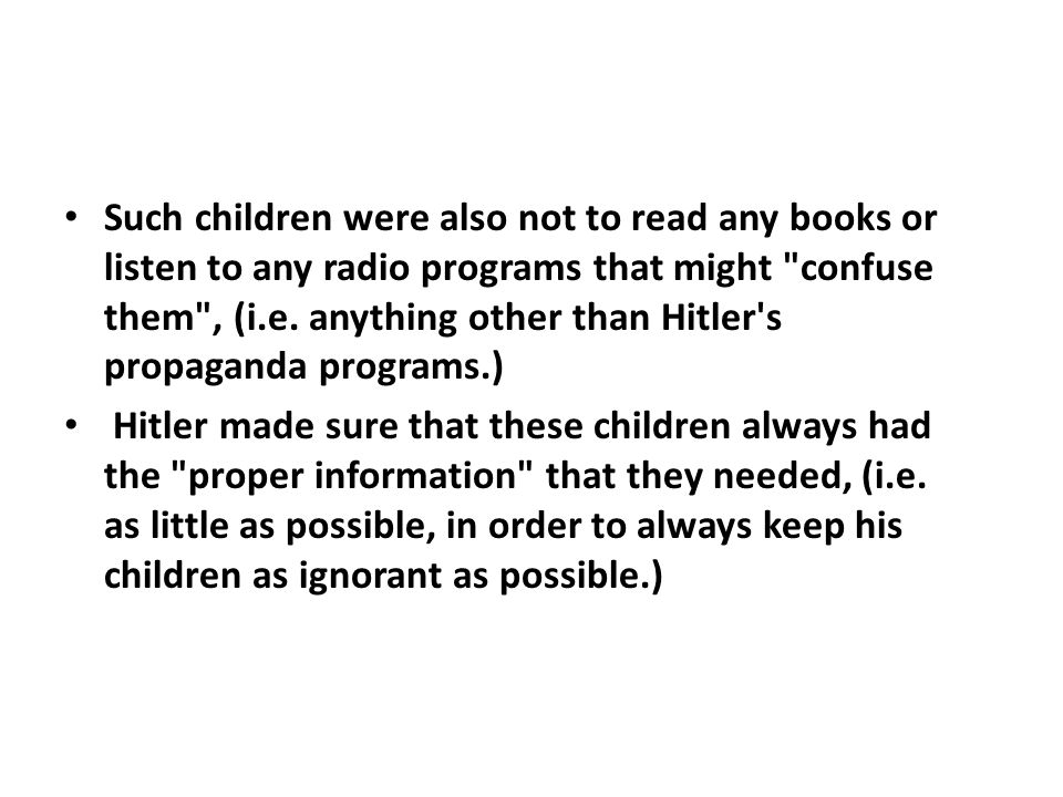 Such children were also not to read any books or listen to any radio programs that might confuse them , (i.e. anything other than Hitler s propaganda programs.)