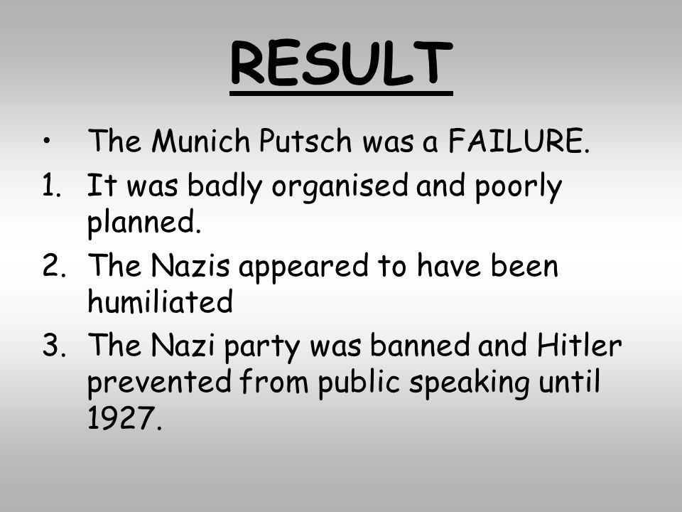 RESULT The Munich Putsch was a FAILURE.
