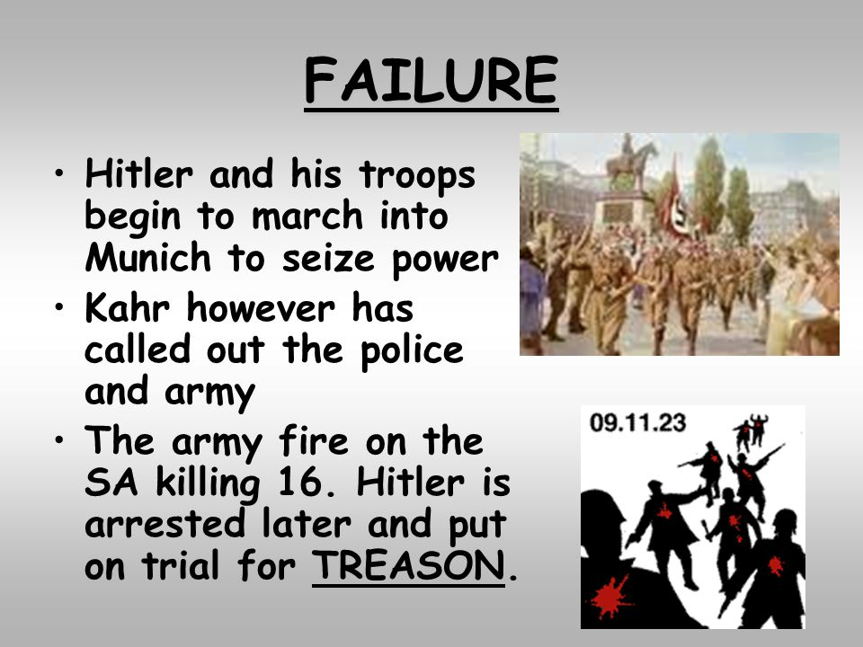 FAILURE Hitler and his troops begin to march into Munich to seize power. Kahr however has called out the police and army.