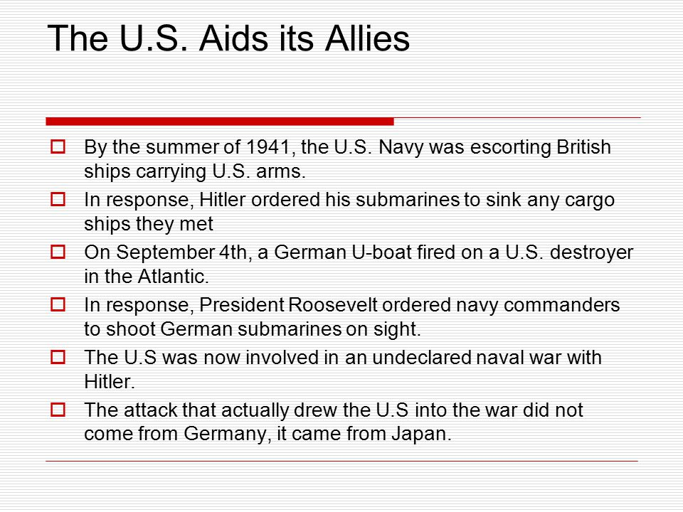 The U.S. Aids its Allies By the summer of 1941, the U.S. Navy was escorting British ships carrying U.S. arms.