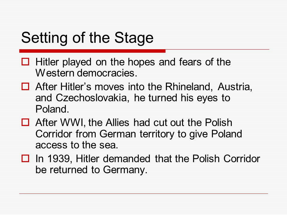 Setting of the Stage Hitler played on the hopes and fears of the Western democracies.