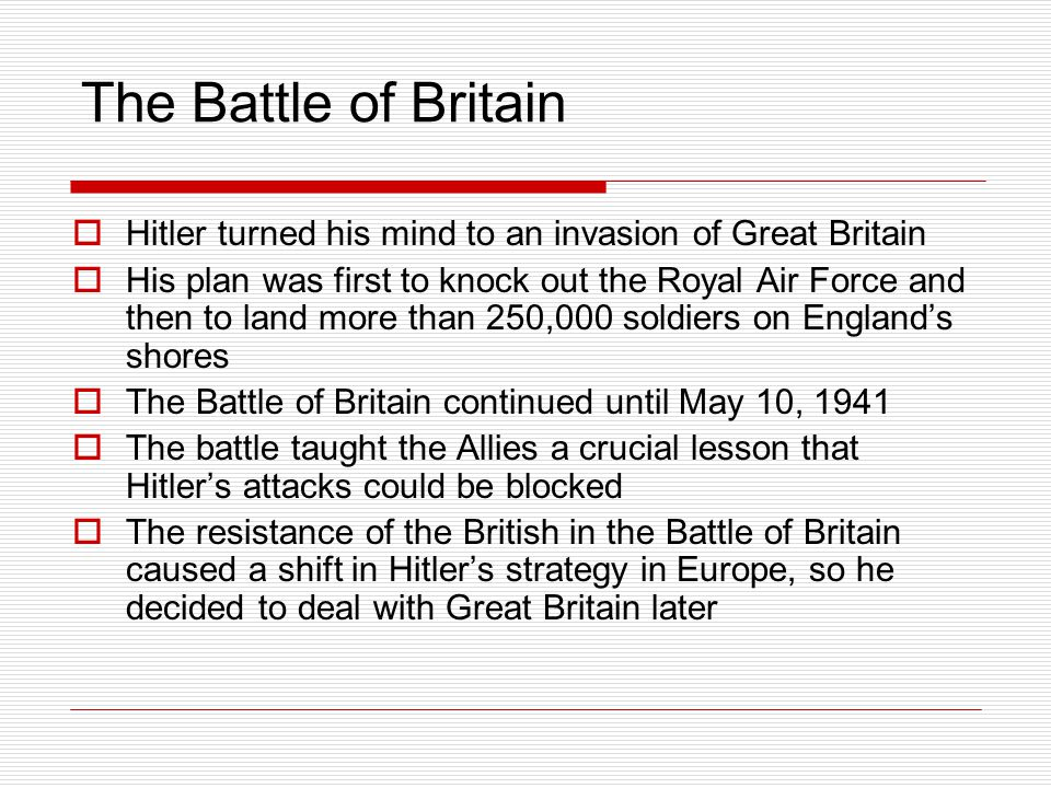 The Battle of Britain Hitler turned his mind to an invasion of Great Britain.