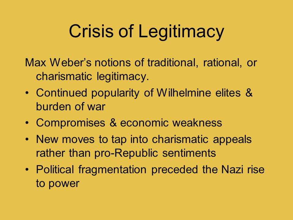 Crisis of Legitimacy Max Weber's notions of traditional, rational, or charismatic legitimacy.