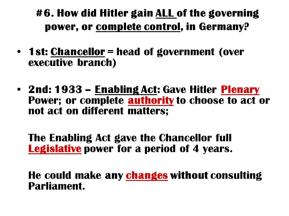 #6. How did Hitler gain ALL of the governing power, or complete control, in Germany