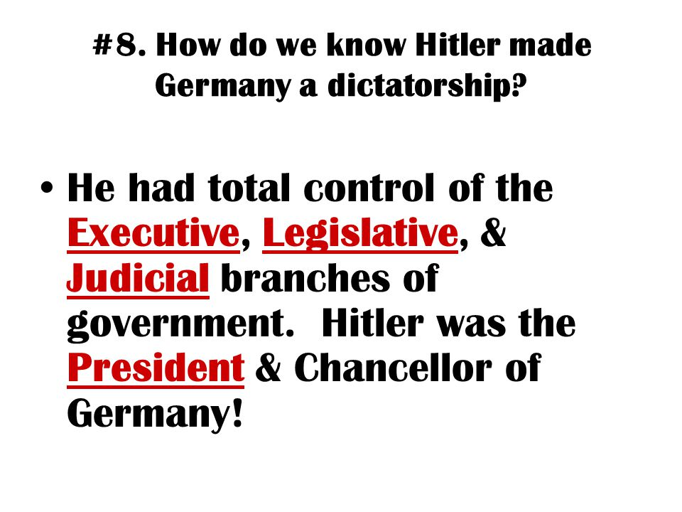 #8. How do we know Hitler made Germany a dictatorship