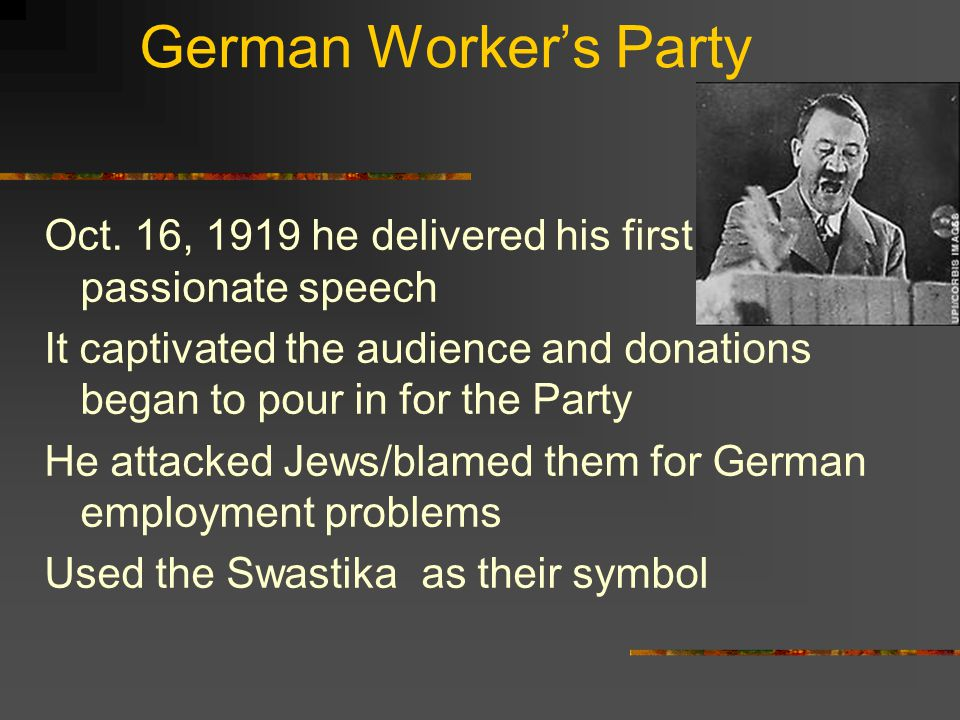 German Worker's Party Oct. 16, 1919 he delivered his first passionate speech.