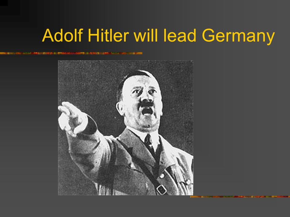 Adolf Hitler will lead Germany