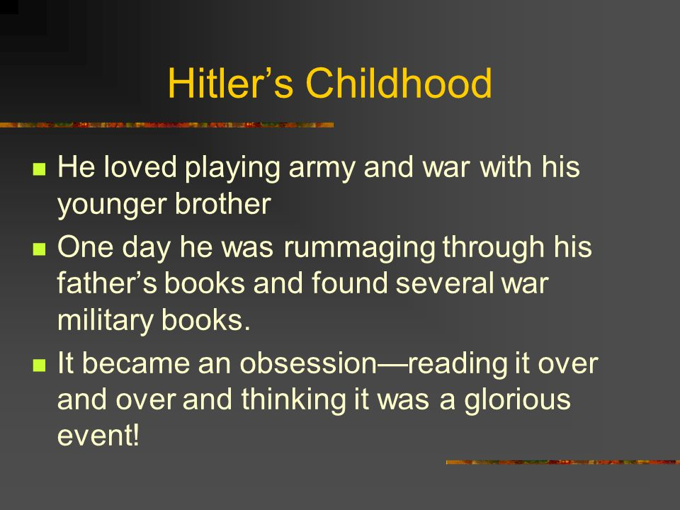 Hitler's Childhood He loved playing army and war with his younger brother.