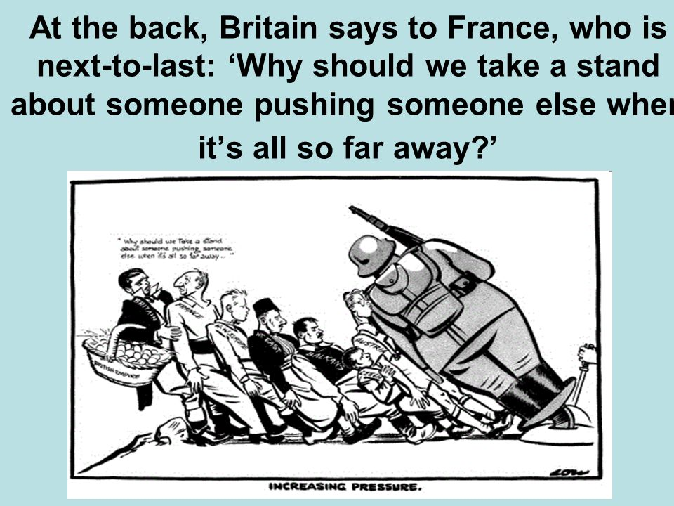 At the back, Britain says to France, who is next-to-last: 'Why should we take a stand about someone pushing someone else when it's all so far away '