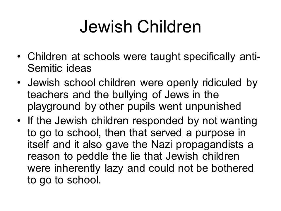 Jewish Children Children at schools were taught specifically anti-Semitic ideas.