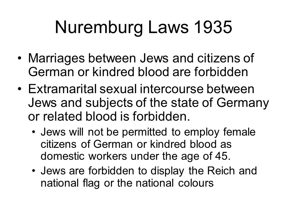 Nuremburg Laws 1935 Marriages between Jews and citizens of German or kindred blood are forbidden.