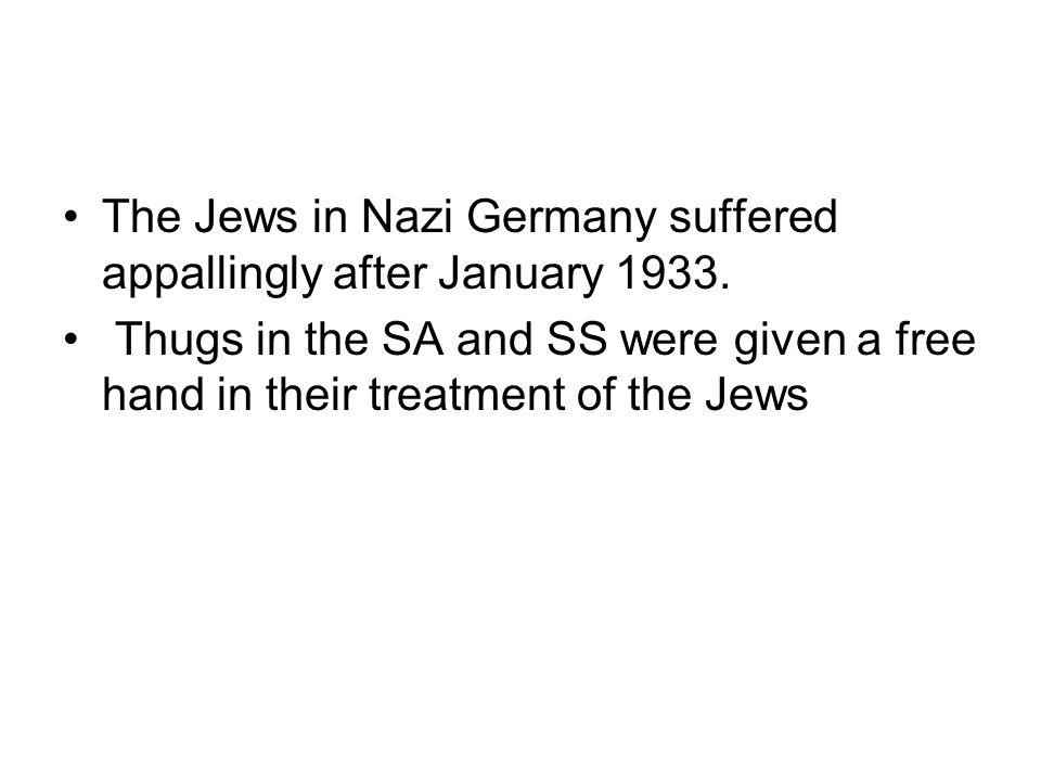 The Jews in Nazi Germany suffered appallingly after January 1933.