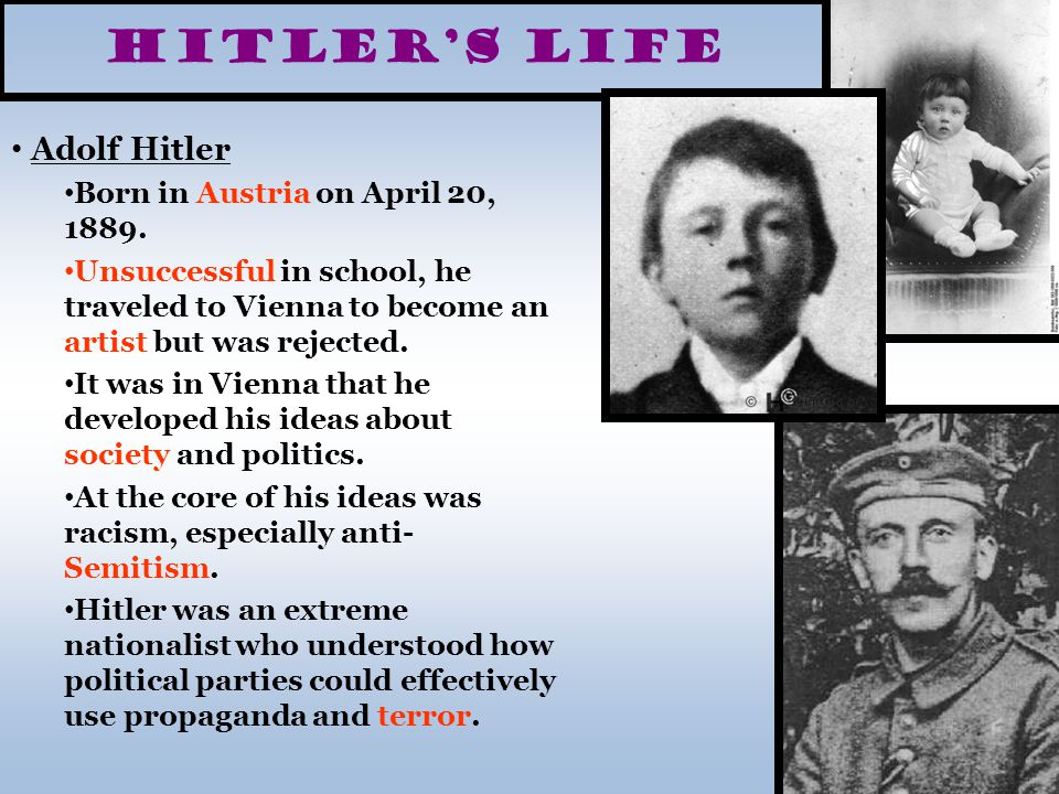 Hitler's Life Adolf Hitler Born in Austria on April 20, 1889.