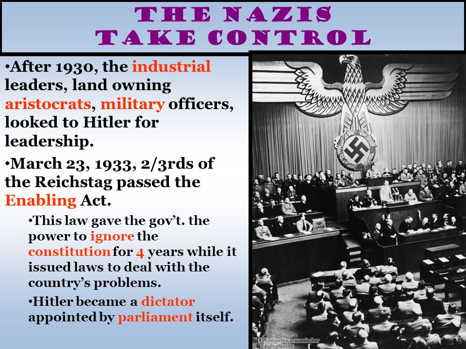 The Nazis Take Control After 1930, the industrial leaders, land owning aristocrats, military officers, looked to Hitler for leadership.