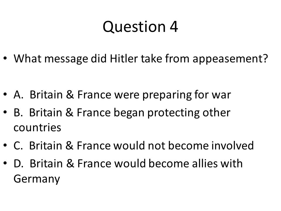 Question 4 What message did Hitler take from appeasement