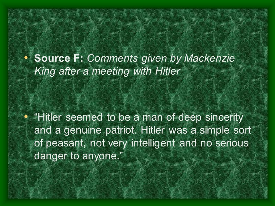 Source F: Comments given by Mackenzie King after a meeting with Hitler
