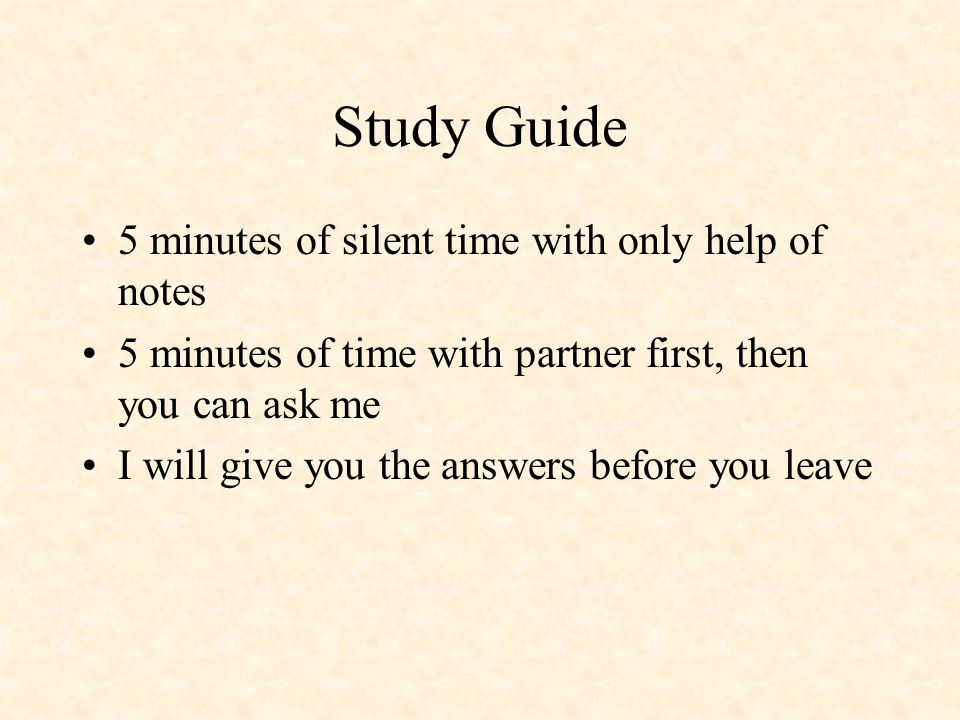 Study Guide 5 minutes of silent time with only help of notes