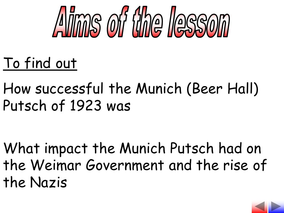 Aims of the lesson To find out. How successful the Munich (Beer Hall) Putsch of 1923 was.