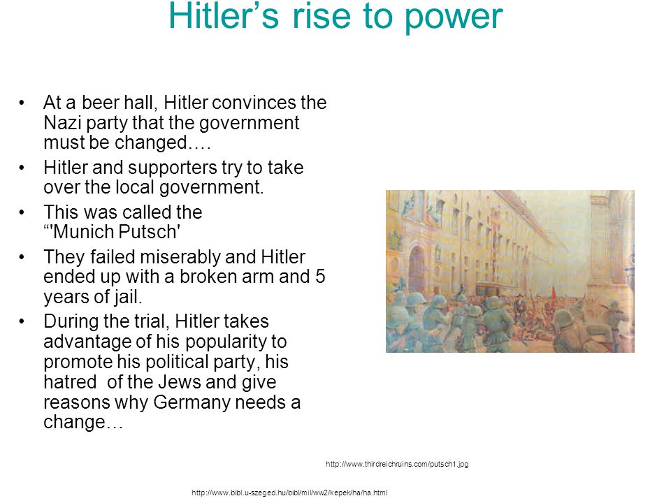 Hitler's rise to power At a beer hall, Hitler convinces the Nazi party that the government must be changed….