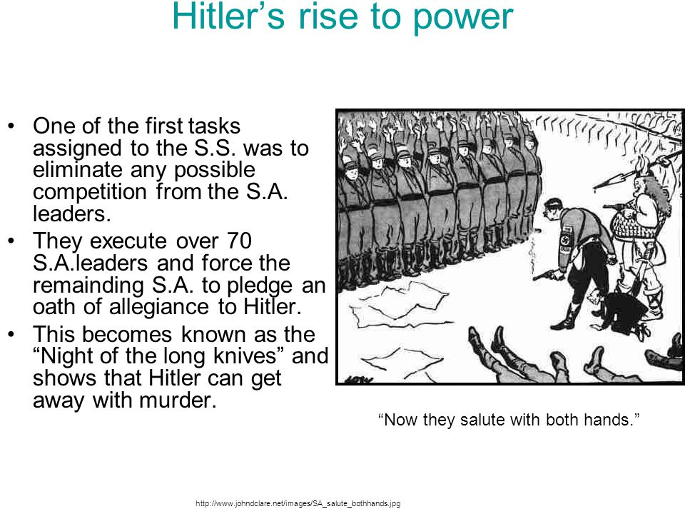 Hitler's rise to power One of the first tasks assigned to the S.S. was to eliminate any possible competition from the S.A. leaders.