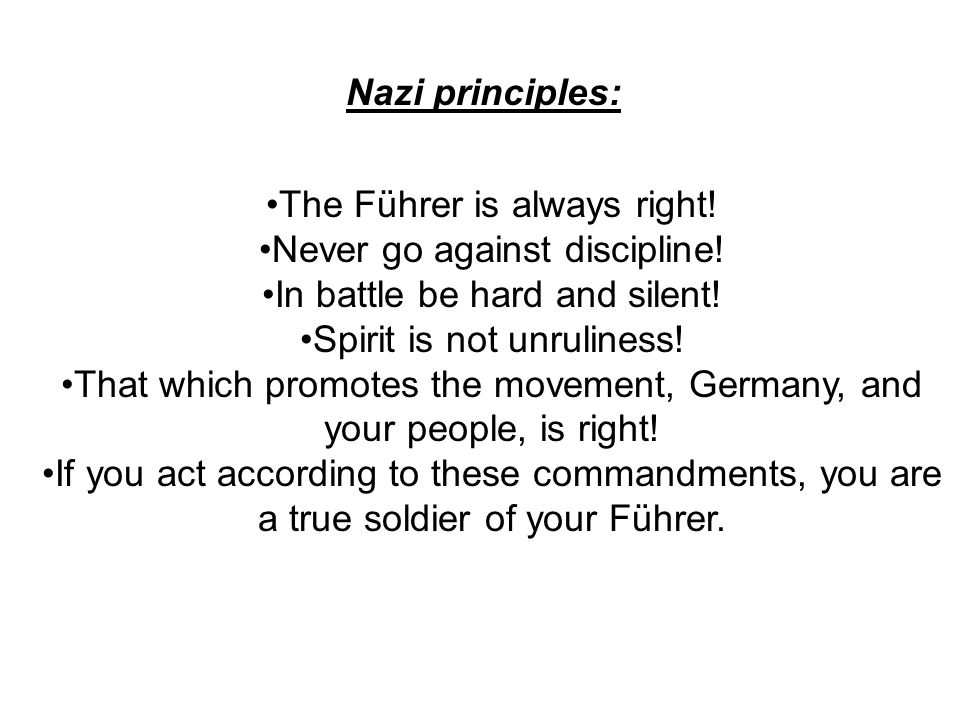 The Führer is always right! Never go against discipline!