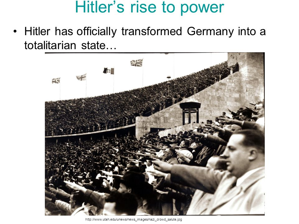 Hitler's rise to power Hitler has officially transformed Germany into a totalitarian state…