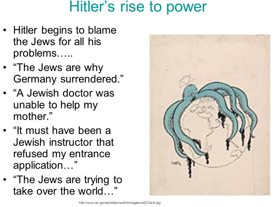 Hitler's rise to power Hitler begins to blame the Jews for all his problems….. The Jews are why Germany surrendered.
