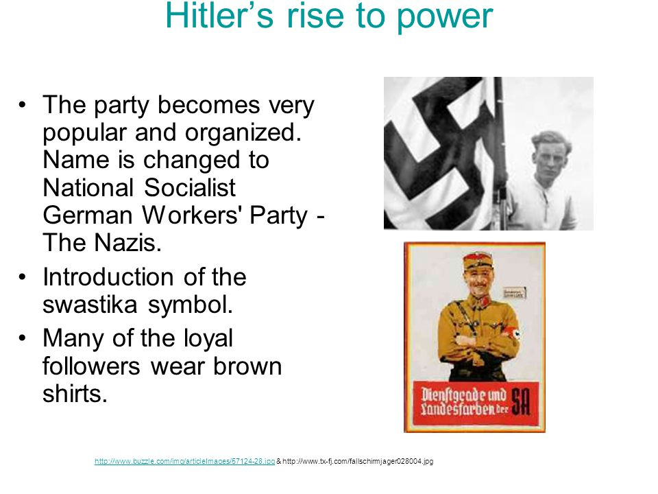 Hitler's rise to power The party becomes very popular and organized. Name is changed to National Socialist German Workers Party - The Nazis.
