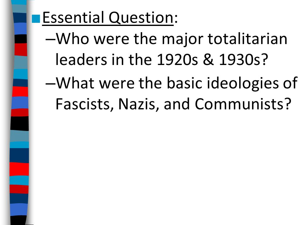 Essential Question: Who were the major totalitarian leaders in the 1920s & 1930s