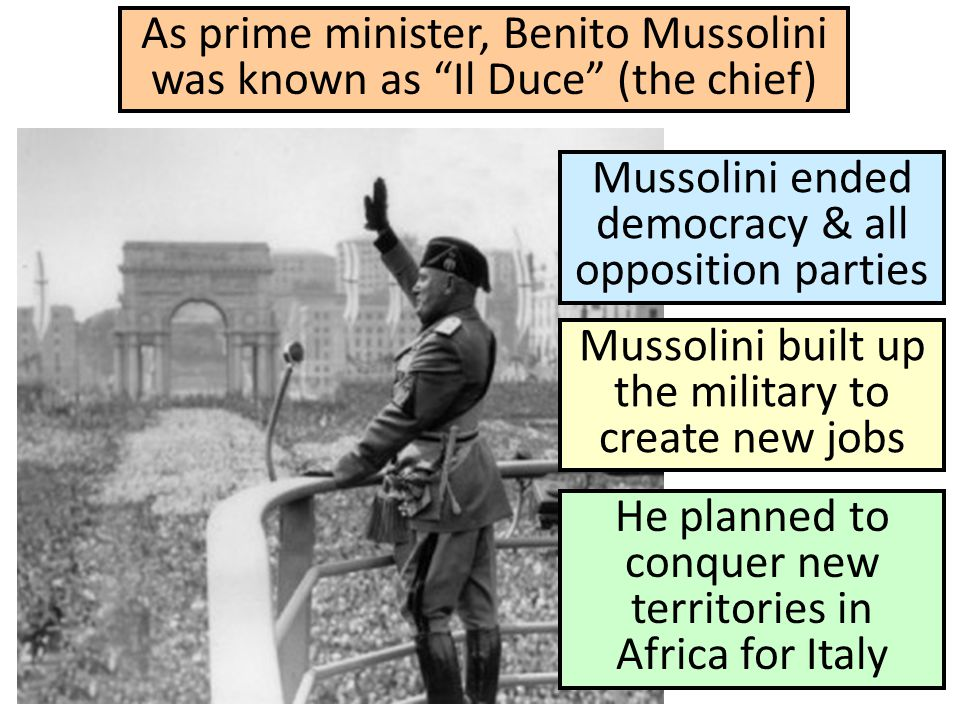 As prime minister, Benito Mussolini was known as Il Duce (the chief)