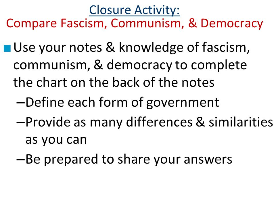 Closure Activity: Compare Fascism, Communism, & Democracy