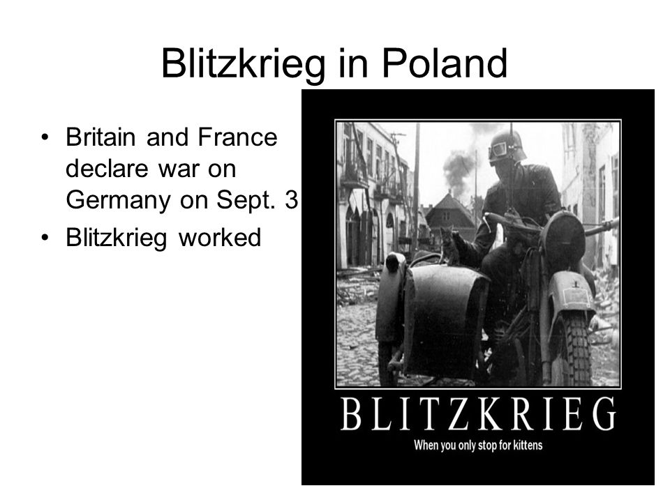 Blitzkrieg in Poland Britain and France declare war on Germany on Sept. 3 Blitzkrieg worked